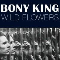 Sortie CD: Bony King – Wild Flowers